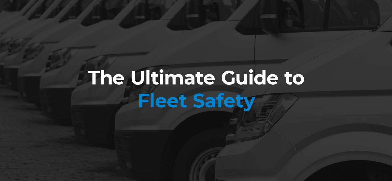 The Ultimate Guide to Fleet Safety