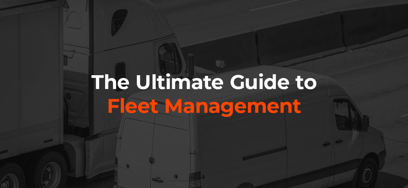The Ultimate Guide to Fleet Management